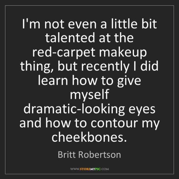 Britt Robertson: I'm not even a little bit talented at the red-carpet...