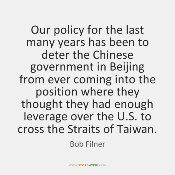 Our policy for the last many years has been to deter the ...