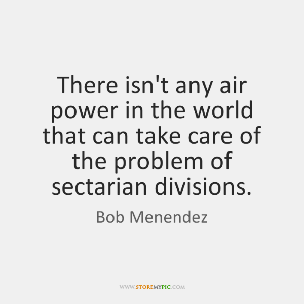 There isn't any air power in the world that can take care ...