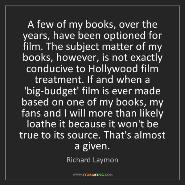 Richard Laymon: A few of my books, over the years, have been optioned...