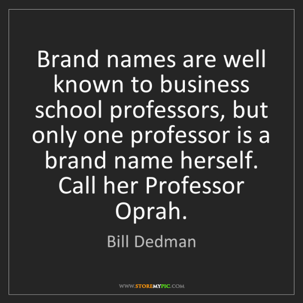 Bill Dedman: Brand names are well known to business school professors,...