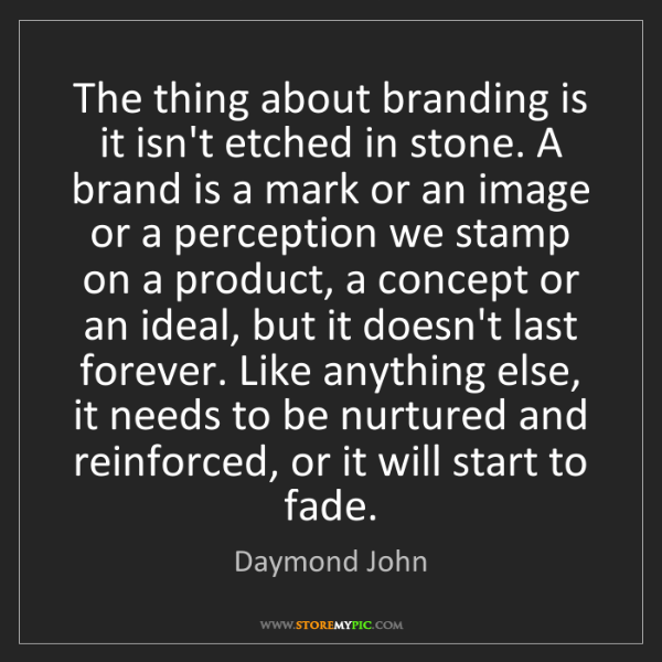 Daymond John: The thing about branding is it isn't etched in stone....