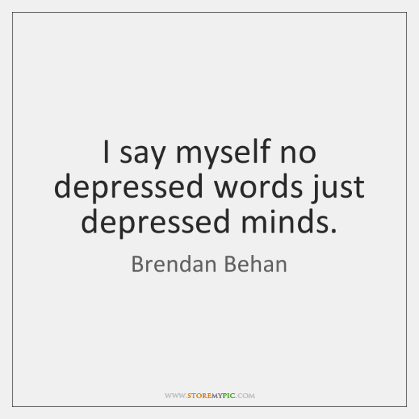 I say myself no depressed words just depressed minds.