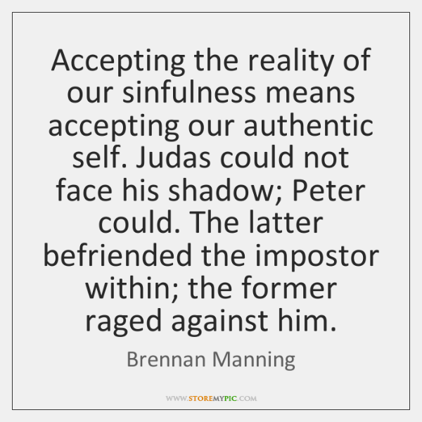 Accepting the reality of our sinfulness means accepting our authentic self. Judas ...