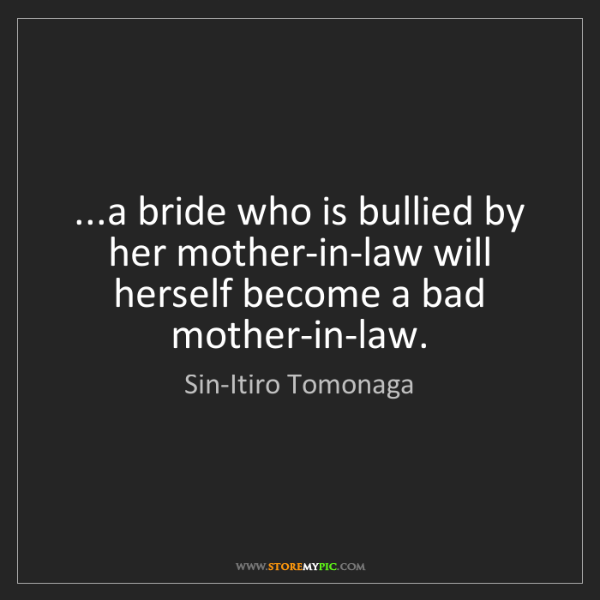 Sin-Itiro Tomonaga: ...a bride who is bullied by her mother-in-law will herself...