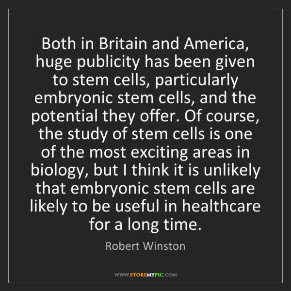 Robert Winston: Both in Britain and America, huge publicity has been...
