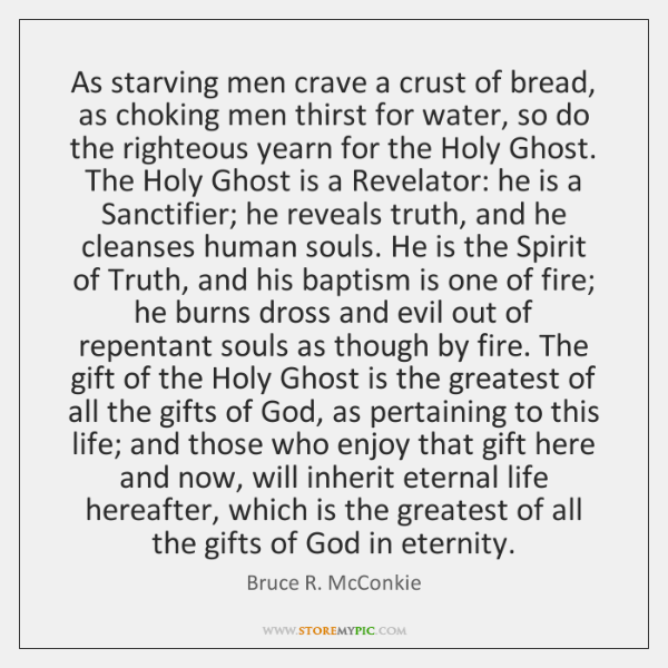 As starving men crave a crust of bread, as choking men thirst ...