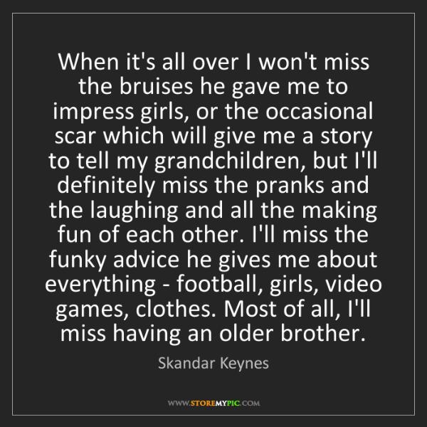 Skandar Keynes: When it's all over I won't miss the bruises he gave me...