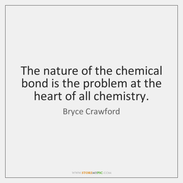 The nature of the chemical bond is the problem at the heart ...