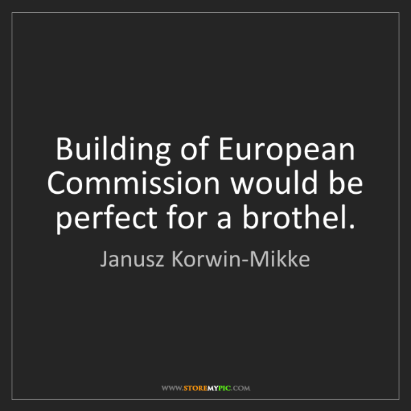 Janusz Korwin-Mikke: Building of European Commission would be perfect for...