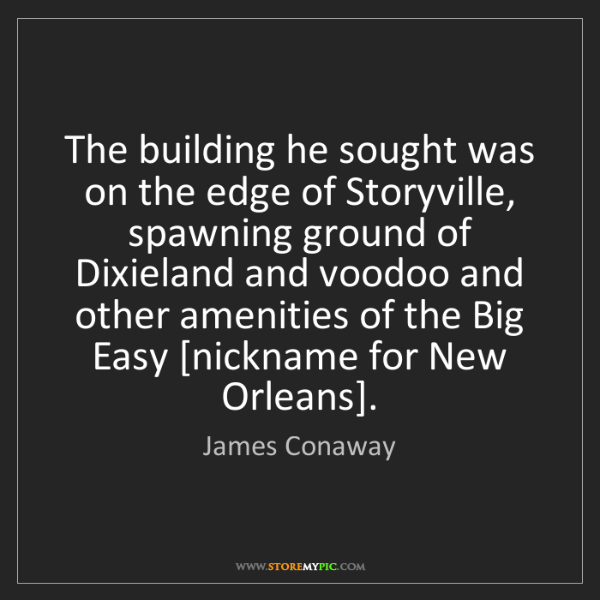 James Conaway: The building he sought was on the edge of Storyville,...
