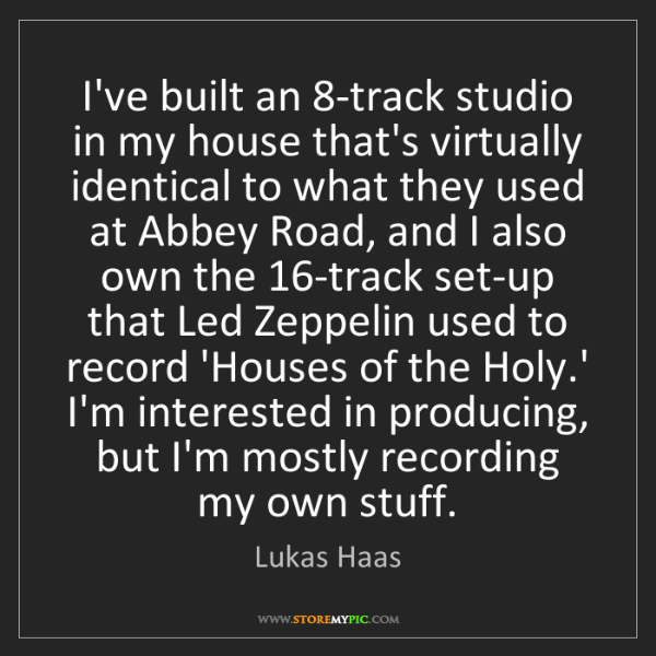 Lukas Haas: I've built an 8-track studio in my house that's virtually...