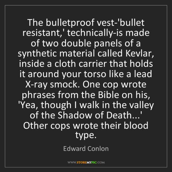 Edward Conlon: The bulletproof vest-'bullet resistant,' technically-is...