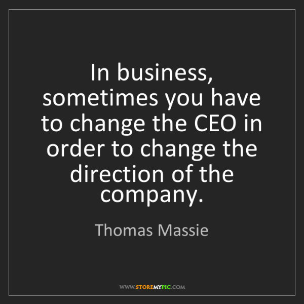 Thomas Massie: In business, sometimes you have to change the CEO in...