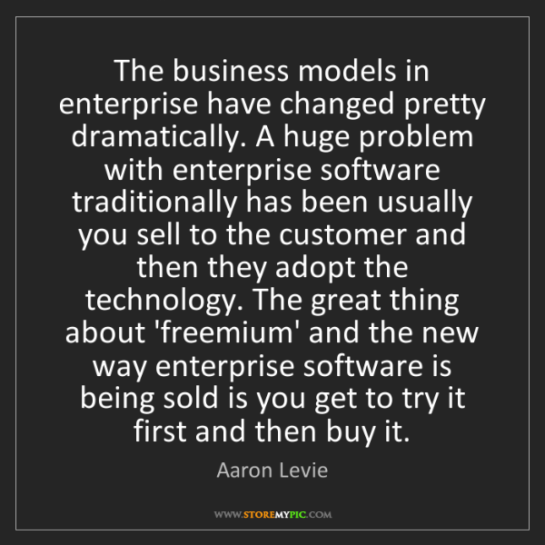 Aaron Levie: The business models in enterprise have changed pretty...