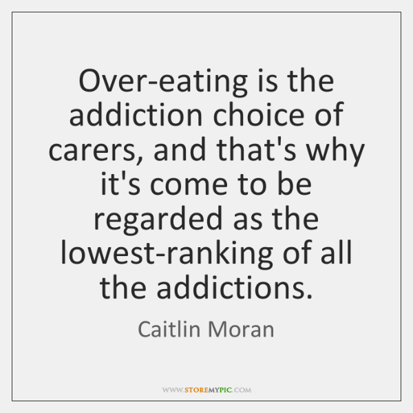 Over-eating is the addiction choice of carers, and that's why it's come ...