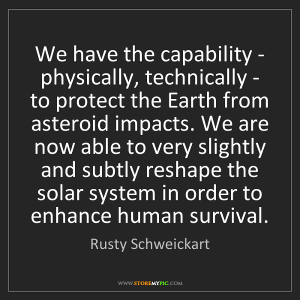 Rusty Schweickart: We have the capability - physically, technically - to...