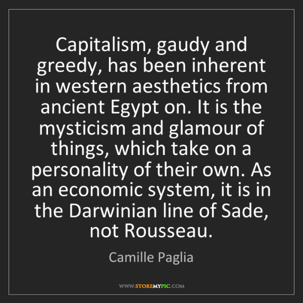 Camille Paglia: Capitalism, gaudy and greedy, has been inherent in western...