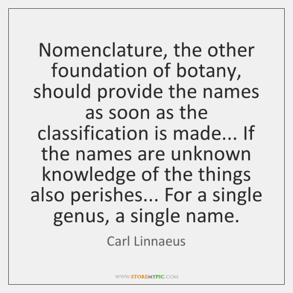 Nomenclature, the other foundation of botany, should provide the names as soon ...