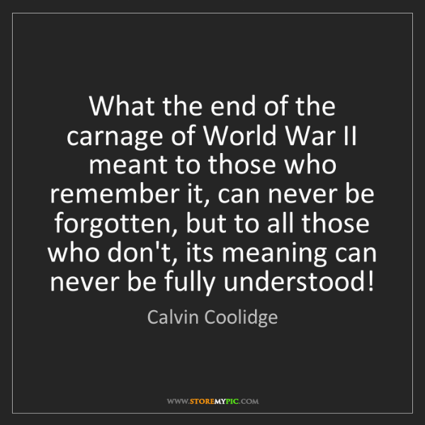 Calvin Coolidge: What the end of the carnage of World War II meant to...