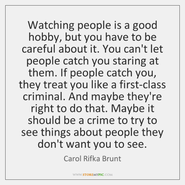 Watching people is a good hobby, but you have to be careful ...