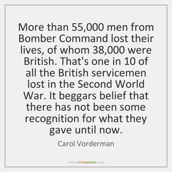 More than 55,000 men from Bomber Command lost their lives, of whom 38,000 were ...