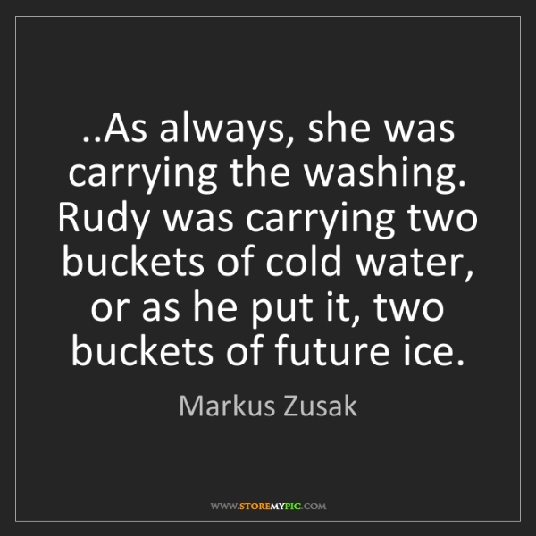 Markus Zusak: ..As always, she was carrying the washing. Rudy was carrying...