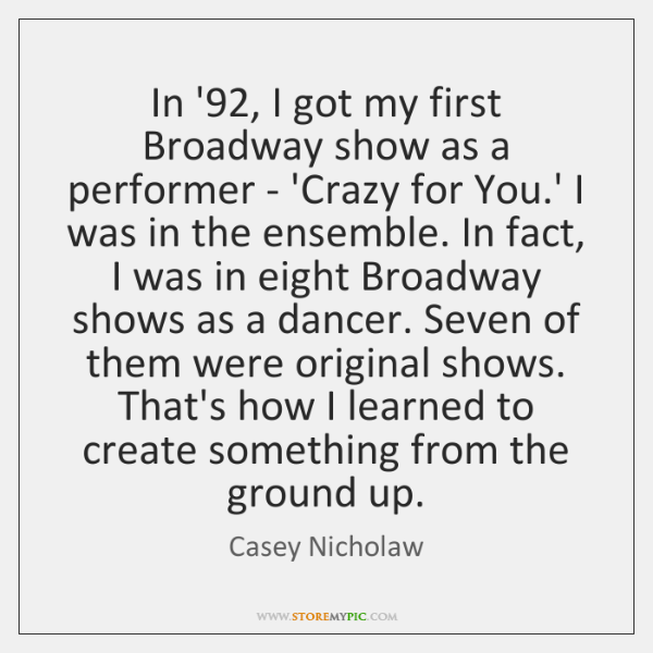 In '92, I got my first Broadway show as a performer - ...