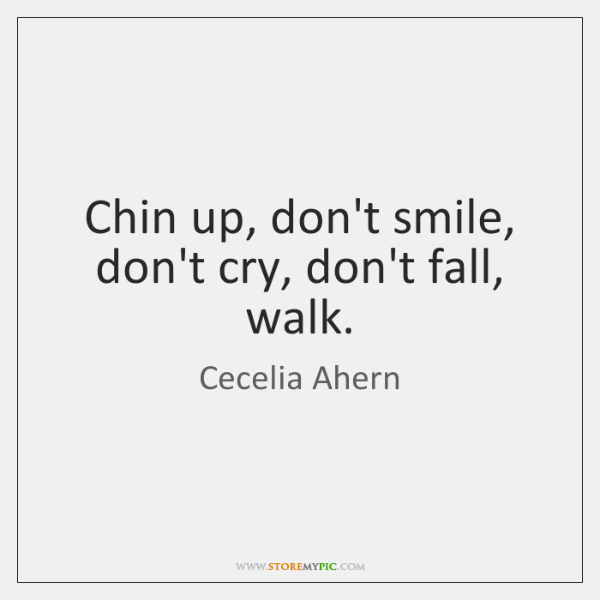 Chin up, don't smile, don't cry, don't fall, walk.