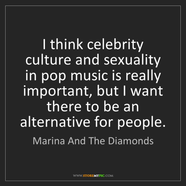 Marina And The Diamonds: I think celebrity culture and sexuality in pop music...