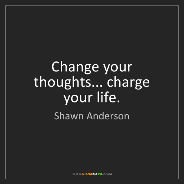 Shawn Anderson: Change your thoughts... charge your life.