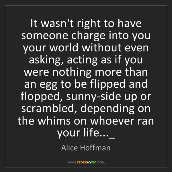 Alice Hoffman: It wasn't right to have someone charge into you your...