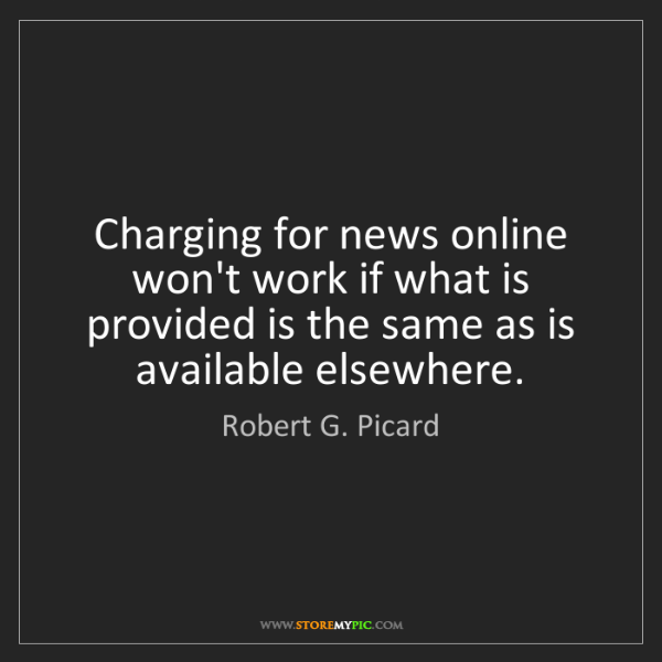 Robert G. Picard: Charging for news online won't work if what is provided...