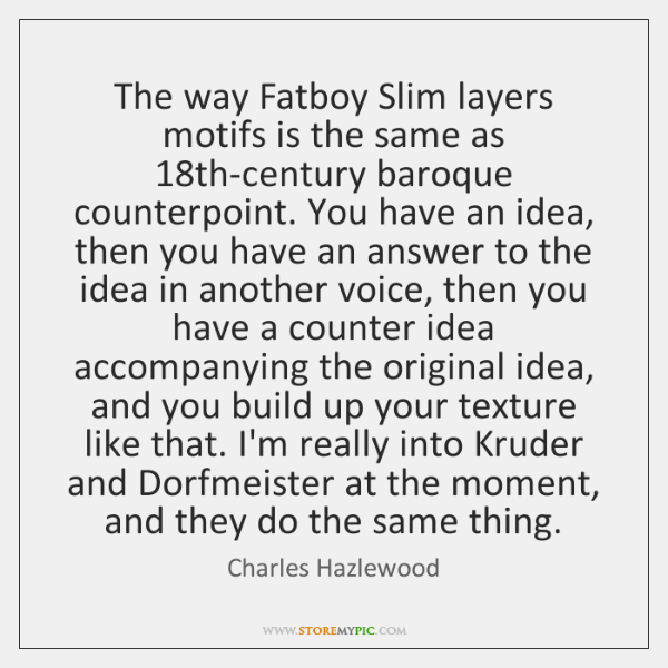 The way Fatboy Slim layers motifs is the same as 18th-century baroque ...
