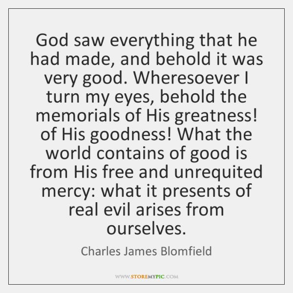 God saw everything that he had made, and behold it was very ...