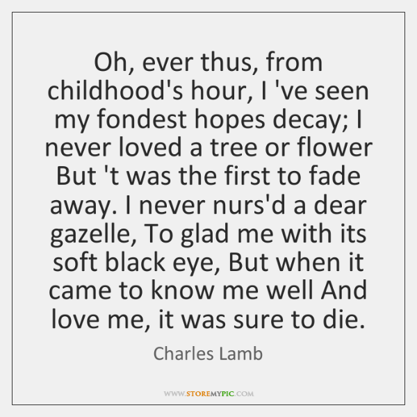 Oh, ever thus, from childhood's hour, I 've seen my fondest hopes ...
