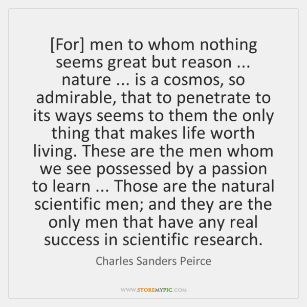[For] men to whom nothing seems great but reason ... nature ... is a ...