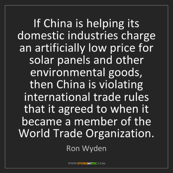 Ron Wyden: If China is helping its domestic industries charge an...