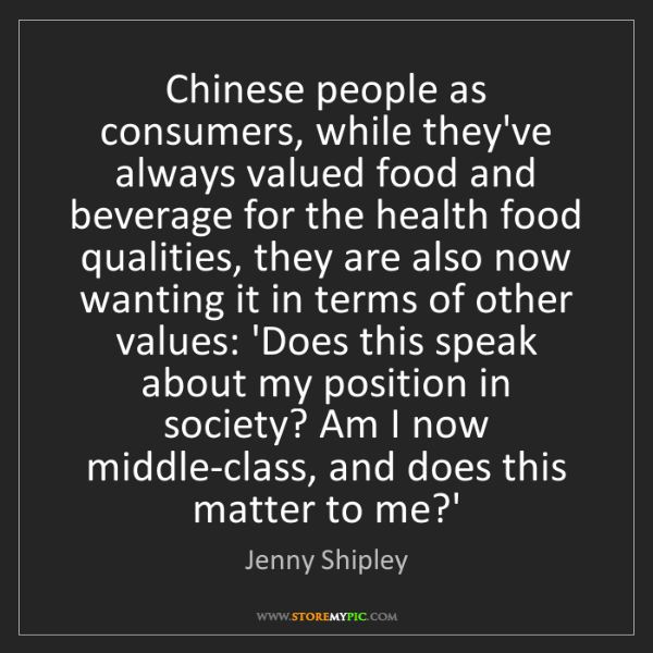 Jenny Shipley: Chinese people as consumers, while they've always valued...