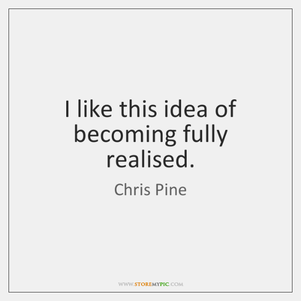 I like this idea of becoming fully realised.