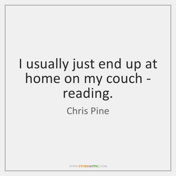 I usually just end up at home on my couch - reading.