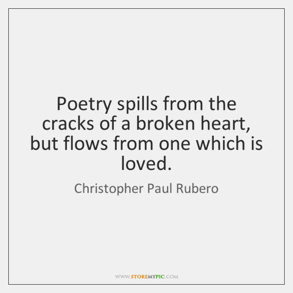 Poetry spills from the cracks of a broken heart, but flows from ...