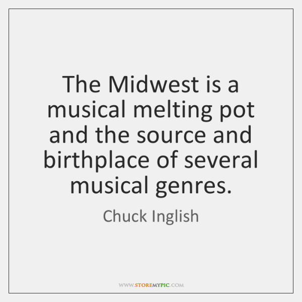 The Midwest is a musical melting pot and the source and birthplace ...