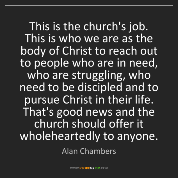 Alan Chambers: This is the church's job. This is who we are as the body...