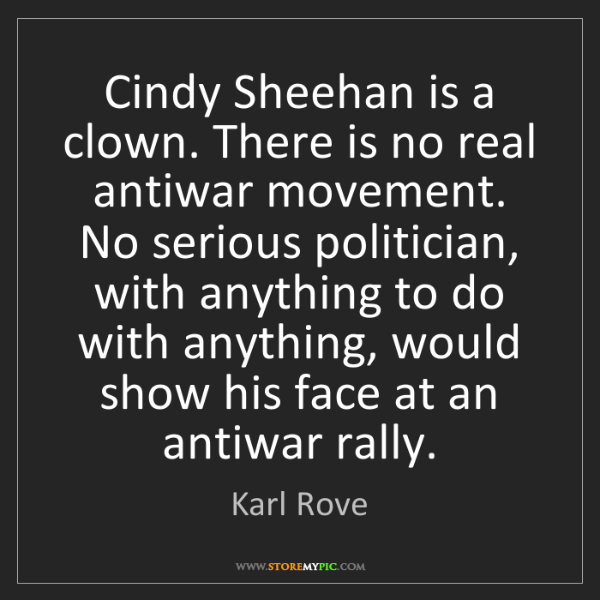 Karl Rove: Cindy Sheehan is a clown. There is no real antiwar movement....