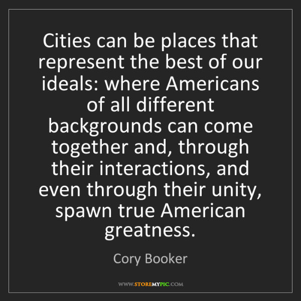 Cory Booker: Cities can be places that represent the best of our ideals:...