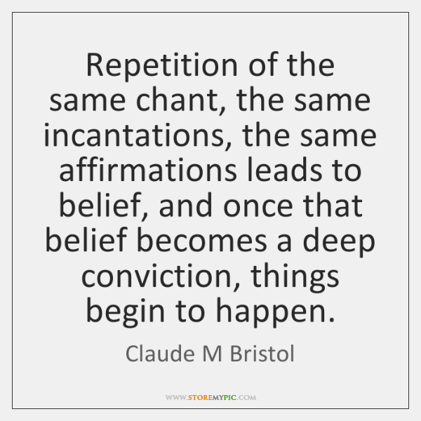 Repetition of the same chant, the same incantations, the same affirmations leads ...