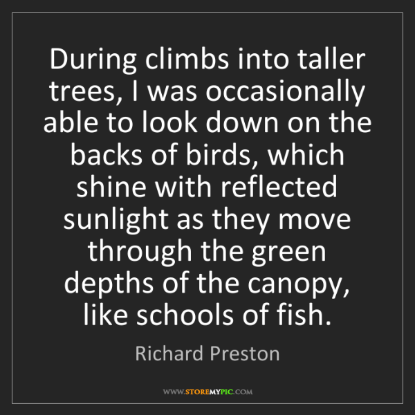 Richard Preston: During climbs into taller trees, I was occasionally able...