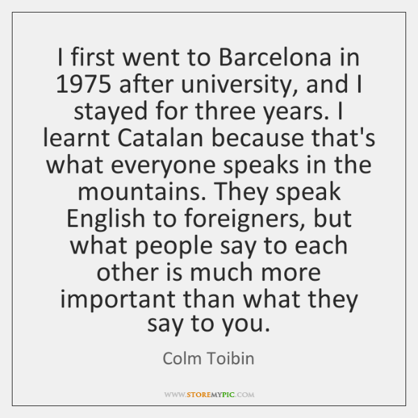 I first went to Barcelona in 1975 after university, and I stayed for ...