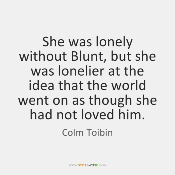 She was lonely without Blunt, but she was lonelier at the idea ...